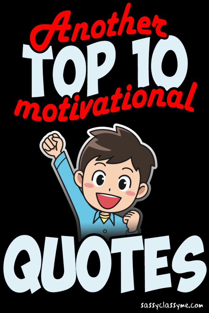 Another Top 10 Motivational Quotes Sassyclassyme